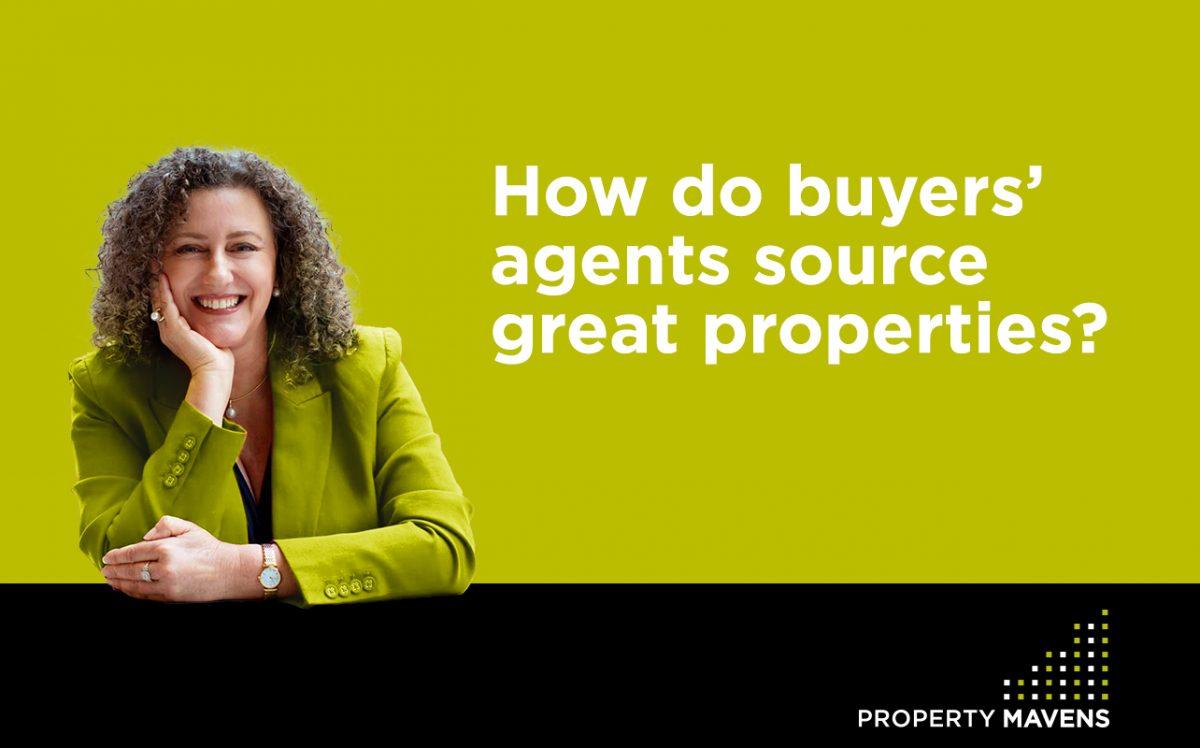 How do buyers' agents source great properties?